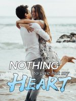 Nothing To Give But My Heart Novel