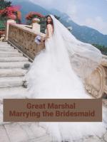 Great Marshal: Marrying the Bridesmaid Novel